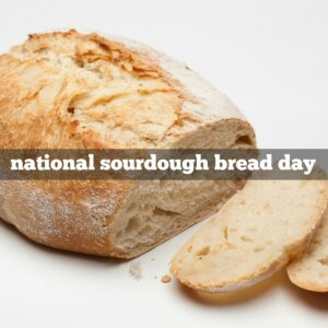 National Sourdough Bread Day